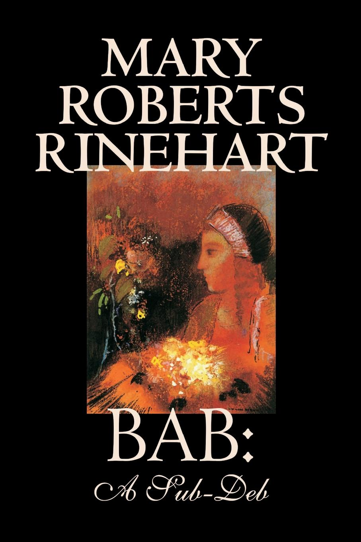 Mary Roberts Rinehart Bab. A Sub-Deb by Mary Roberts Rinehart, Fiction mary roberts rinehart the man in lower ten