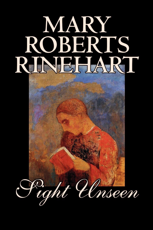 Mary Roberts Rinehart Sight Unseen by Mary Roberts Rinehart, Fiction, Mystery & Detective mary roberts rinehart the man in lower ten