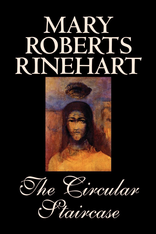 Mary Roberts Rinehart The Circular Staircase by Mary Roberts Rinehart, Fiction, Classics, Mystery & Detective mary roberts rinehart the man in lower ten