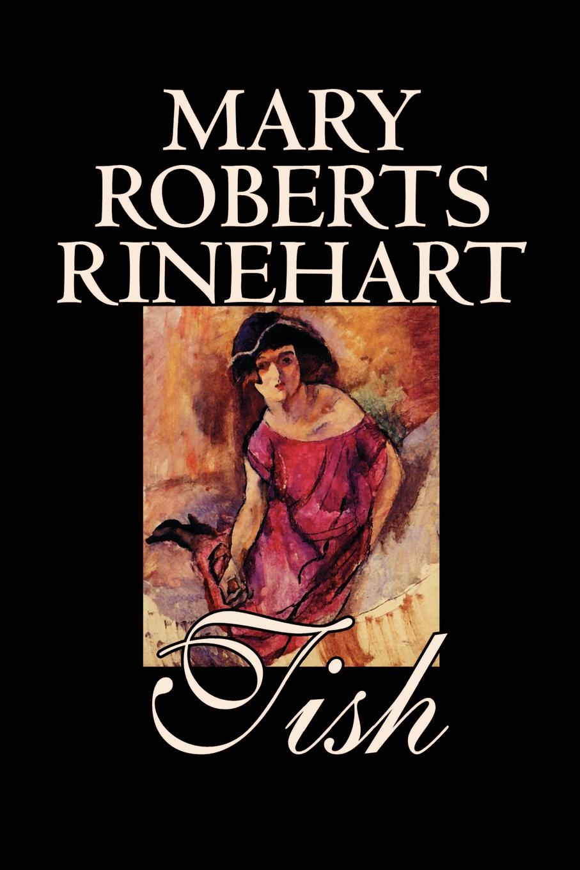 Mary Roberts Rinehart Tish by Mary Roberts Rinehart, Fiction mary roberts rinehart the man in lower ten