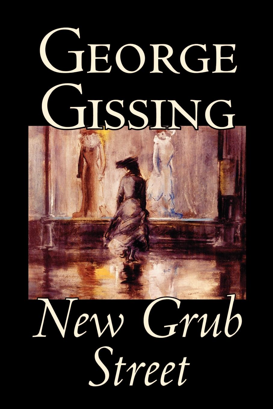 Gissing George New Grub Street by George Gissing, Fiction threat and warning acts in george orwell s novel 1984