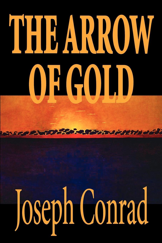 Joseph Conrad The Arrow of Gold by Joseph Conrad, Fiction, Literary joseph conrad the arrow of gold