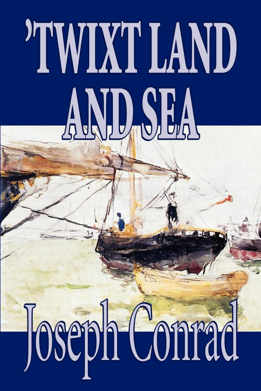 Joseph Conrad Twixt Land and Sea by Conrad, Fiction, Classics, Short Stories