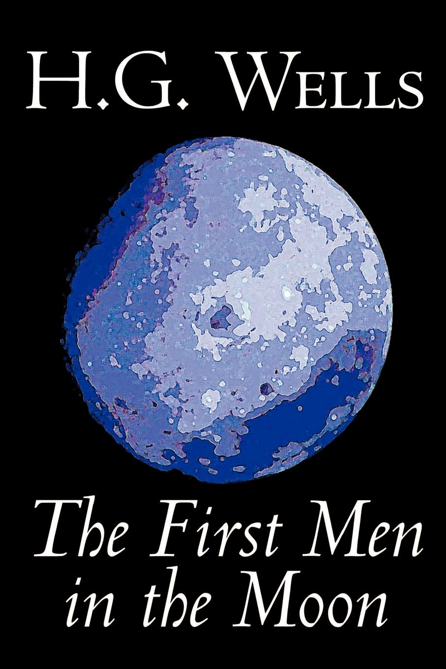 H. G. Wells The First Men in the Moon by H. G. Wells, Science Fiction, Classics