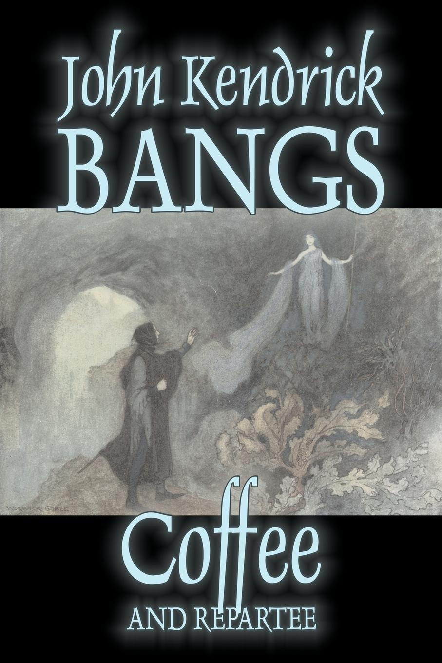 John Kendrick Bangs Coffee and Repartee by John Kendrick Bangs, Fiction, Fantasy, Fairy Tales, Folk Tales, Legends & Mythology цена в Москве и Питере