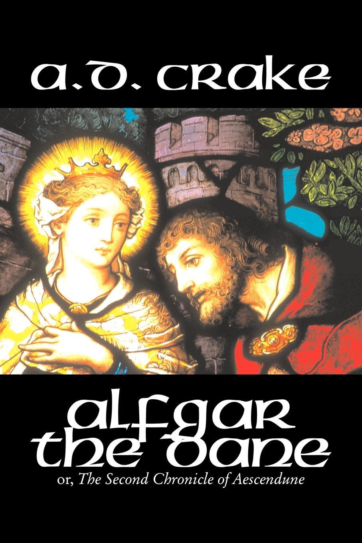 A. D. Crake Alfgar the Dane by A. D. Crake, Fiction, Historical, Fantasy, Fairy Tales, Folk Tales, Legends & Mythology oryx and crake