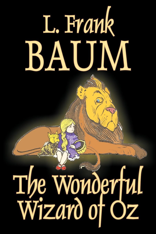 L. Frank Baum The Wonderful Wizard of Oz by L. Frank Baum, Fiction, Classics baum l the wonderful wizard of oz teacher s edition
