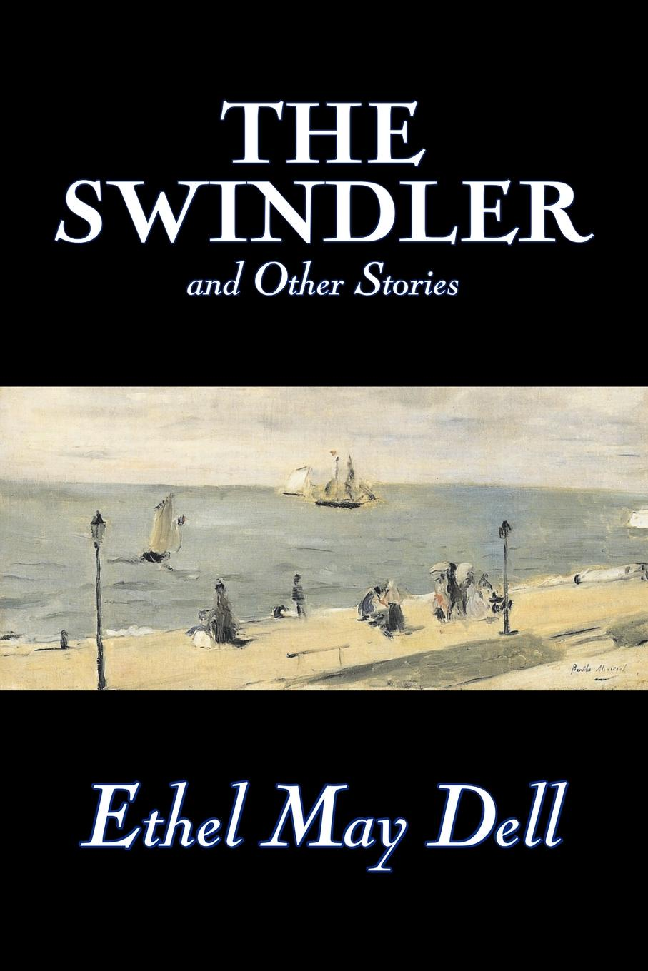 Ethel May Dell The Swindler and Other Stories by Ethel May Dell, Fiction, Action & Adventure, War & Military iván turgénieff the novels and stories a nobleman s nest