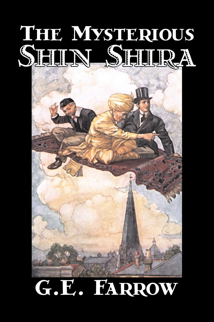 G. E. Farrow, George Edward Farrow The Mysterious Shin Shira by G. E. Farrow, Fiction, Fantasy & Magic edward s farrow mountain scouting a handbook for officers and soldiers on the frontiers