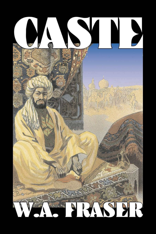 все цены на W. A. Fraser Caste by W. A. Fraser, Fiction, Action & Adventure онлайн