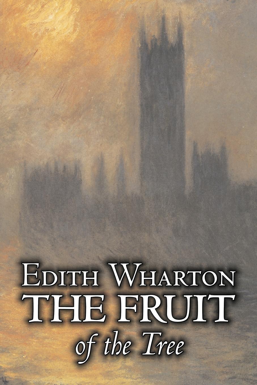 Edith Wharton The Fruit of the Tree by Edith Wharton, Fiction, Classics, Fantasy, Historical