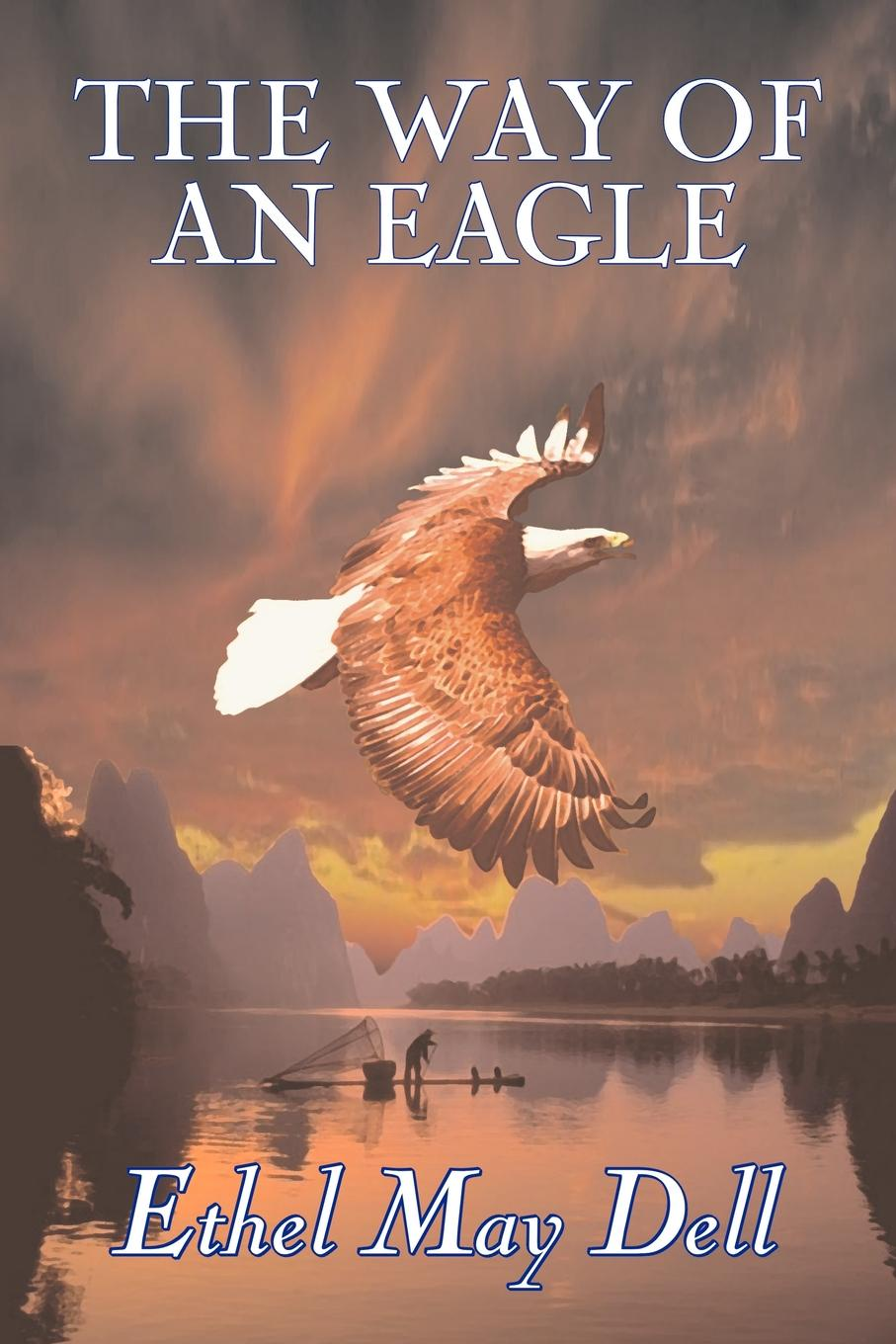 Ethel May Dell The Way of an Eagle by Ethel May Dell, Fiction, Action & Adventure, War & Military цена 2017
