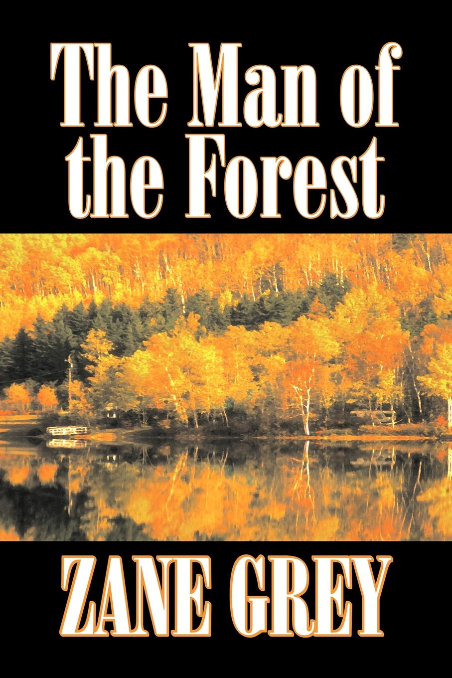 Zane Grey The Man of the Forest by Zane Grey, Fiction, Westerns, Historical the man who shot the man who shot lincoln