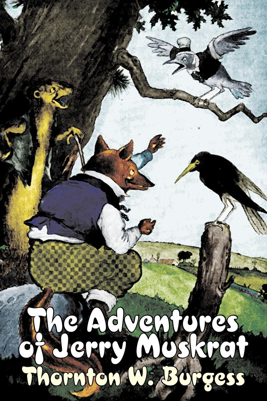Thornton W. Burgess The Adventures of Jerry Muskrat by Thornton Burgess, Fiction, Animals, Fantasy & Magic
