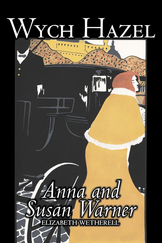 Susan Warner, Anna Warner, Elizabeth Wetherell Wych Hazel by Susan Warner, Fiction, Literary, Romance, Historical susan mallery a kiss in the snow