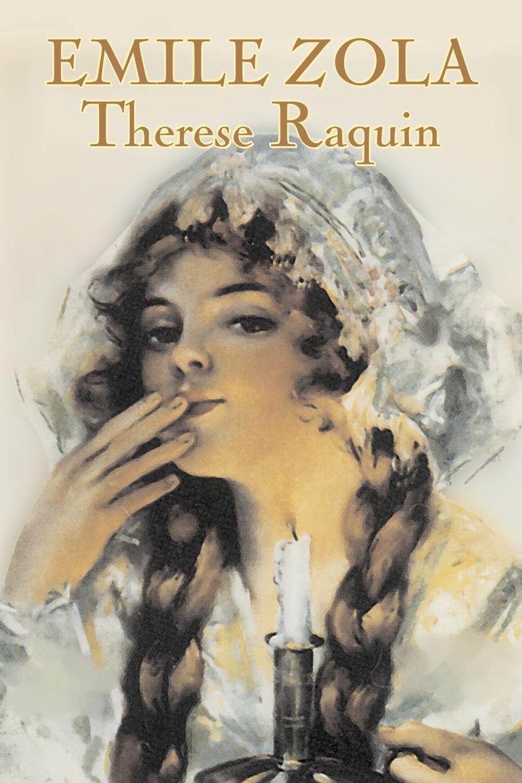 Emile Zola, Ernest Alfred Vizetelly Therese Raquin by Emile Zola, Fiction, Classics emile zola ernest a vizetelly the joy of life
