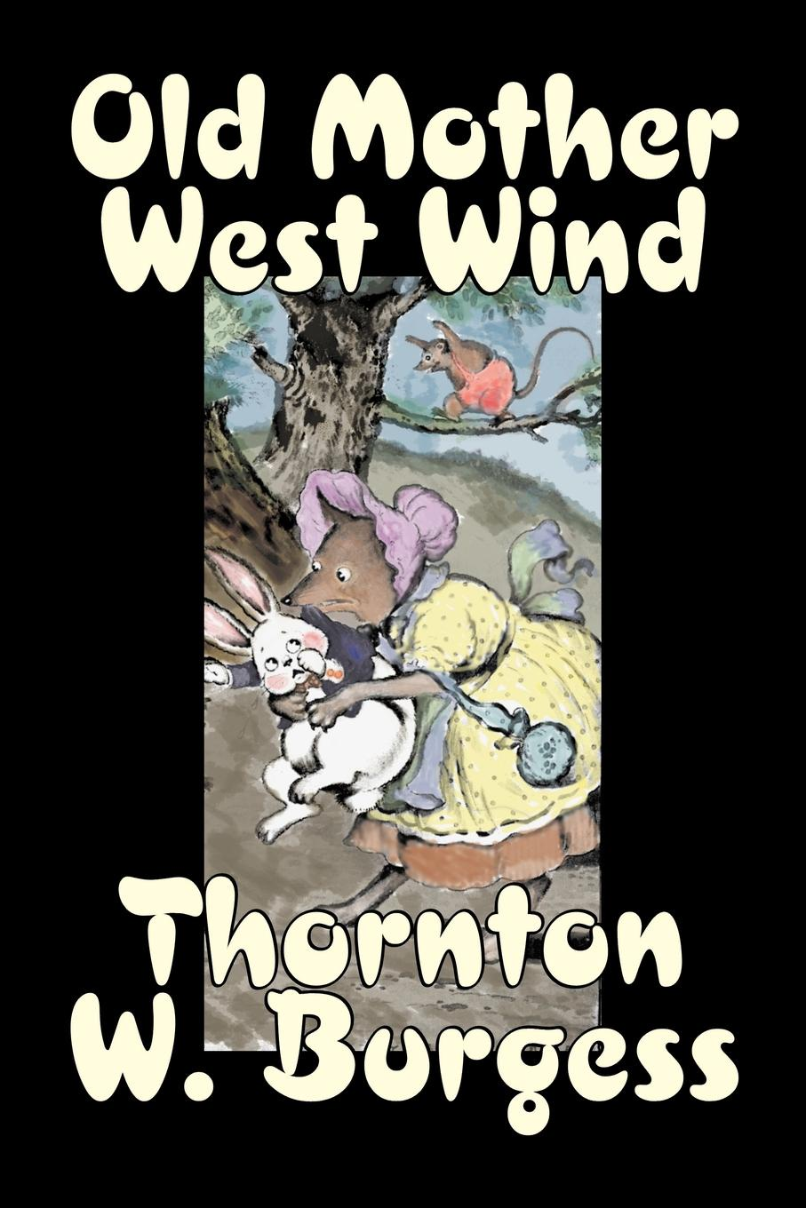 Thornton W. Burgess Old Mother West Wind by Thornton Burgess, Fiction, Animals, Fantasy & Magic