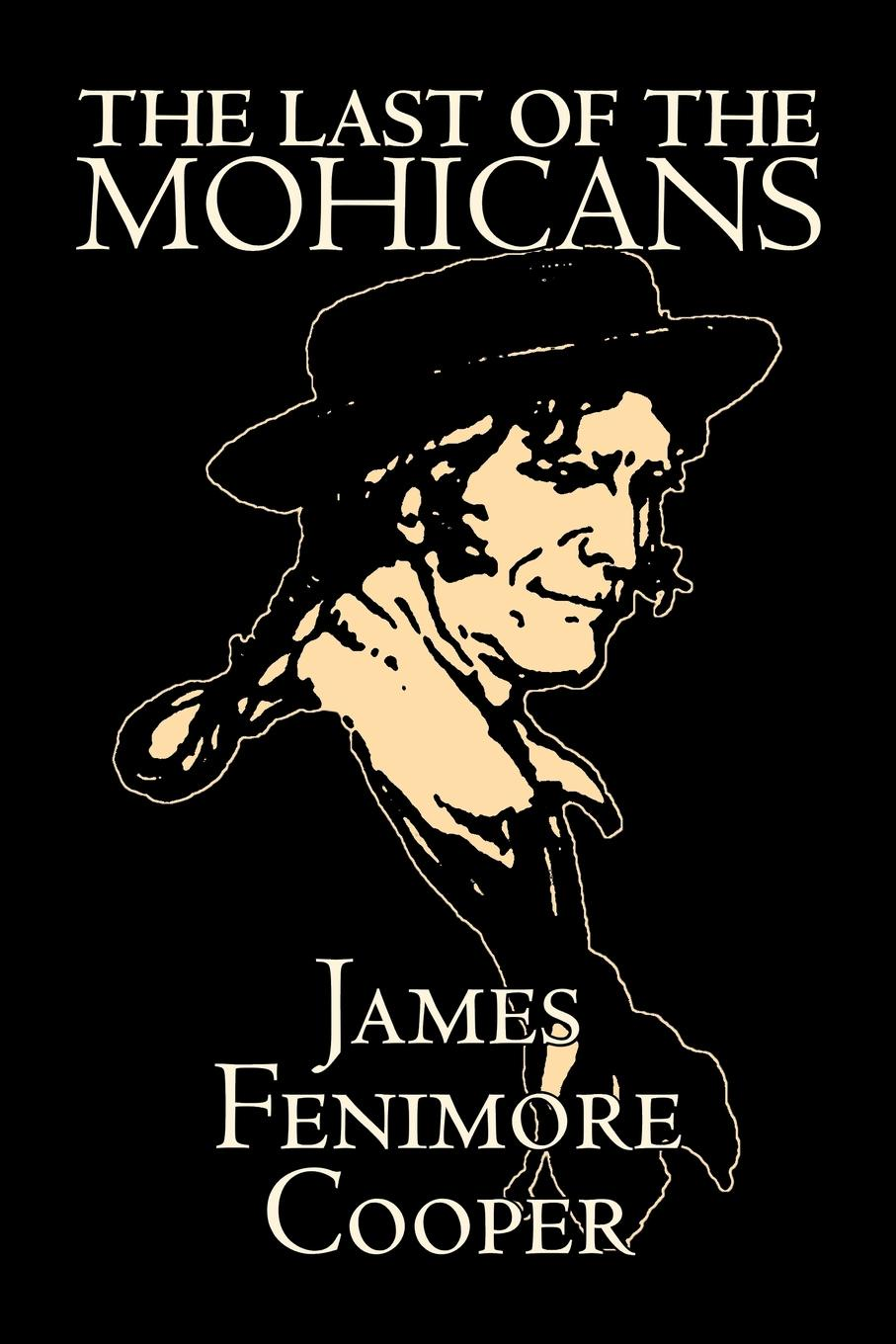 James Fenimore Cooper Last of the Mohicans by James Fenimore Cooper, Fiction, Classics, Historical, Action & Adventure cooper j the last of the mohicans