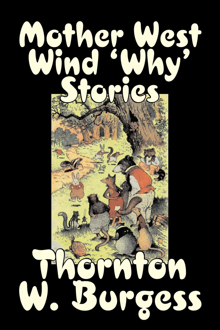 Thornton W. Burgess Mother West Wind 'Why' Stories by Thornton Burgess, Fiction, Animals, Fantasy & Magic