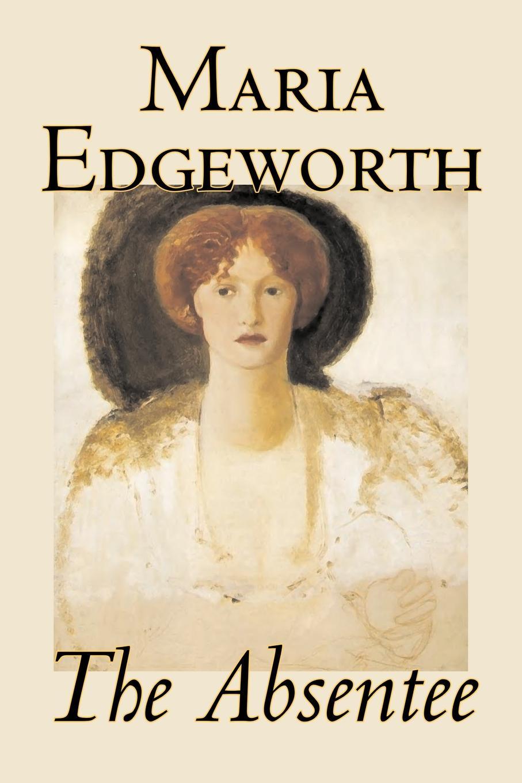 Maria Edgeworth The Absentee by Maria Edgeworth, Fiction, Classics, Literary maria m book one