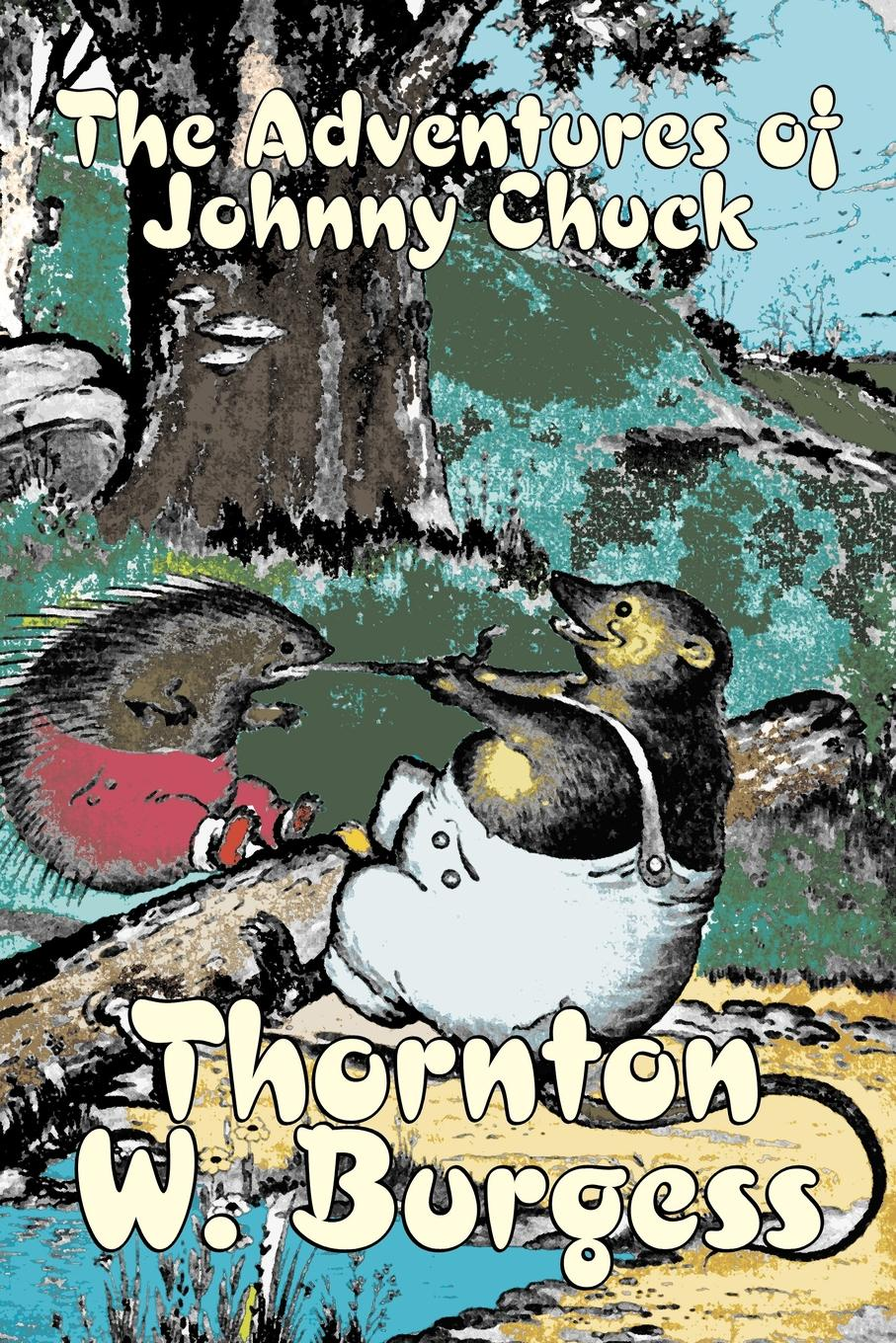Thornton W. Burgess The Adventures of Johnny Chuck by Thornton Burgess, Fiction, Animals, Fantasy & Magic