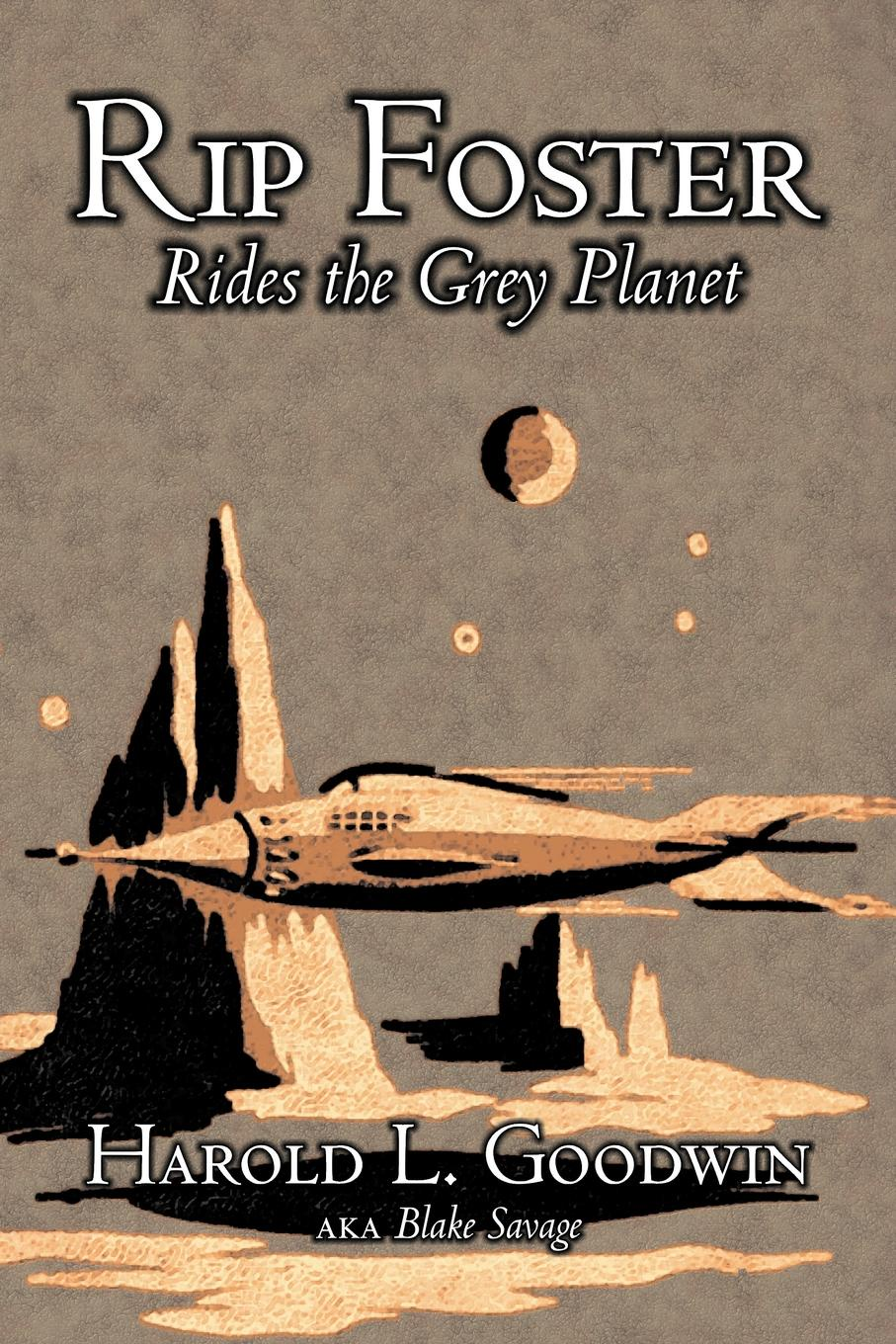 Harold L. Goodwin, Blake Savage Rip Foster Rides the Grey Planet by Harold L. Goodwin, Science Fiction, Adventure harriet newell foster lieutenant david nelson and his descendants