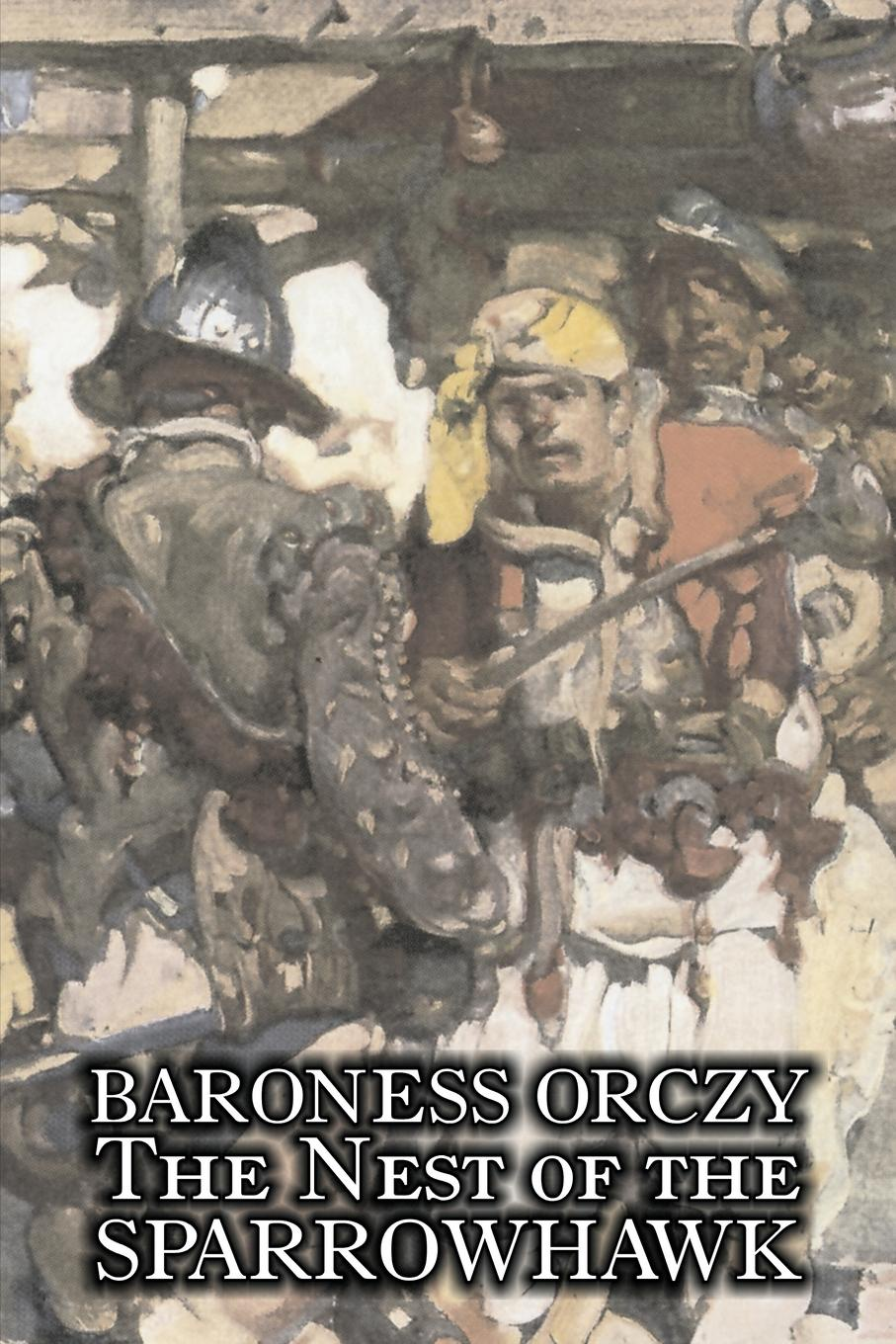 Baroness Orczy, Baroness Emmuska Orczy The Nest of the Sparrowhawk by Baroness Orczy Juvenile Fiction, Action & Adventure emmuska orczy sir percy leads the band