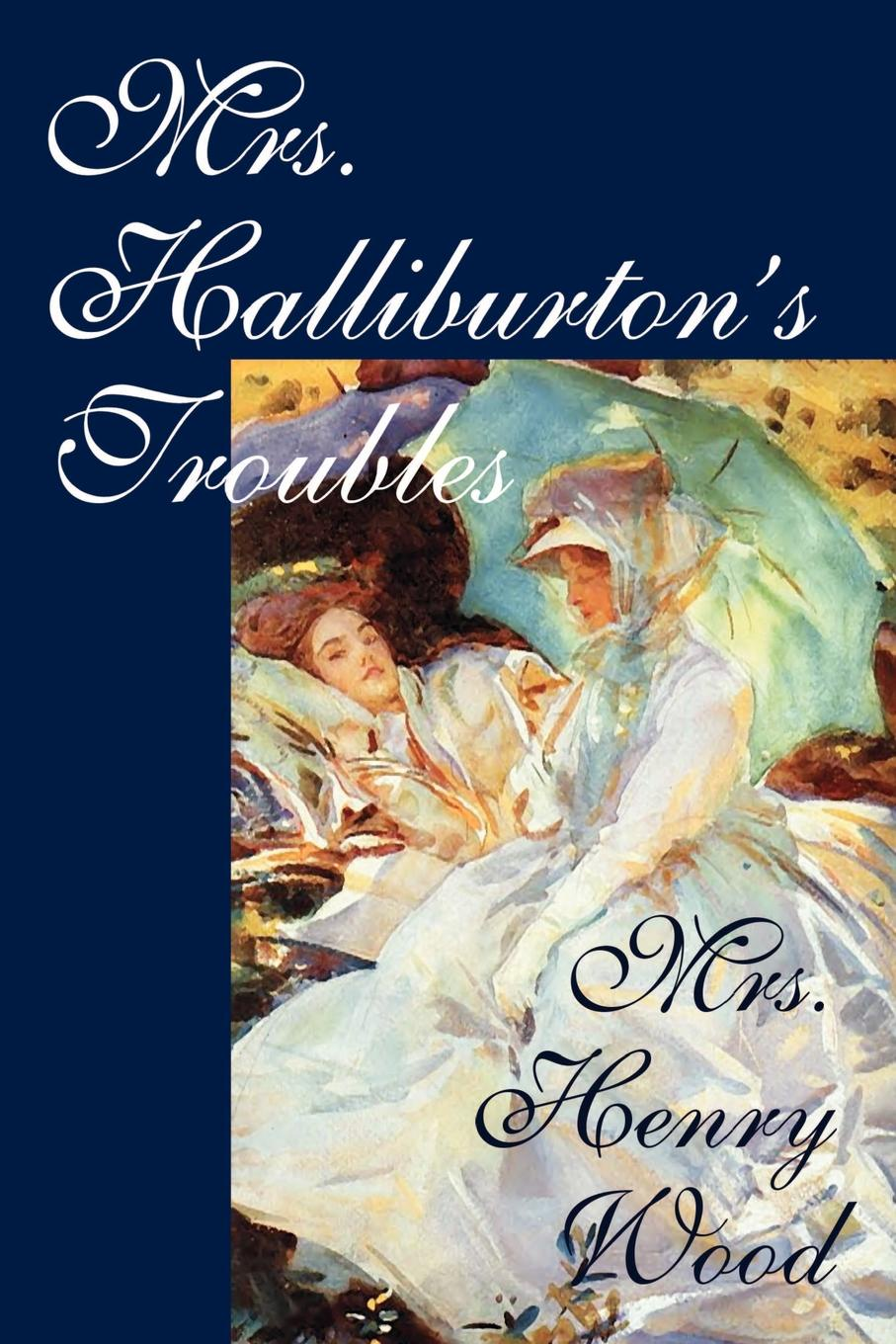 Mrs. Henry Wood Mrs. Halliburton's Troubles by Mrs. Henry Wood, Fiction the two mrs grenvilles