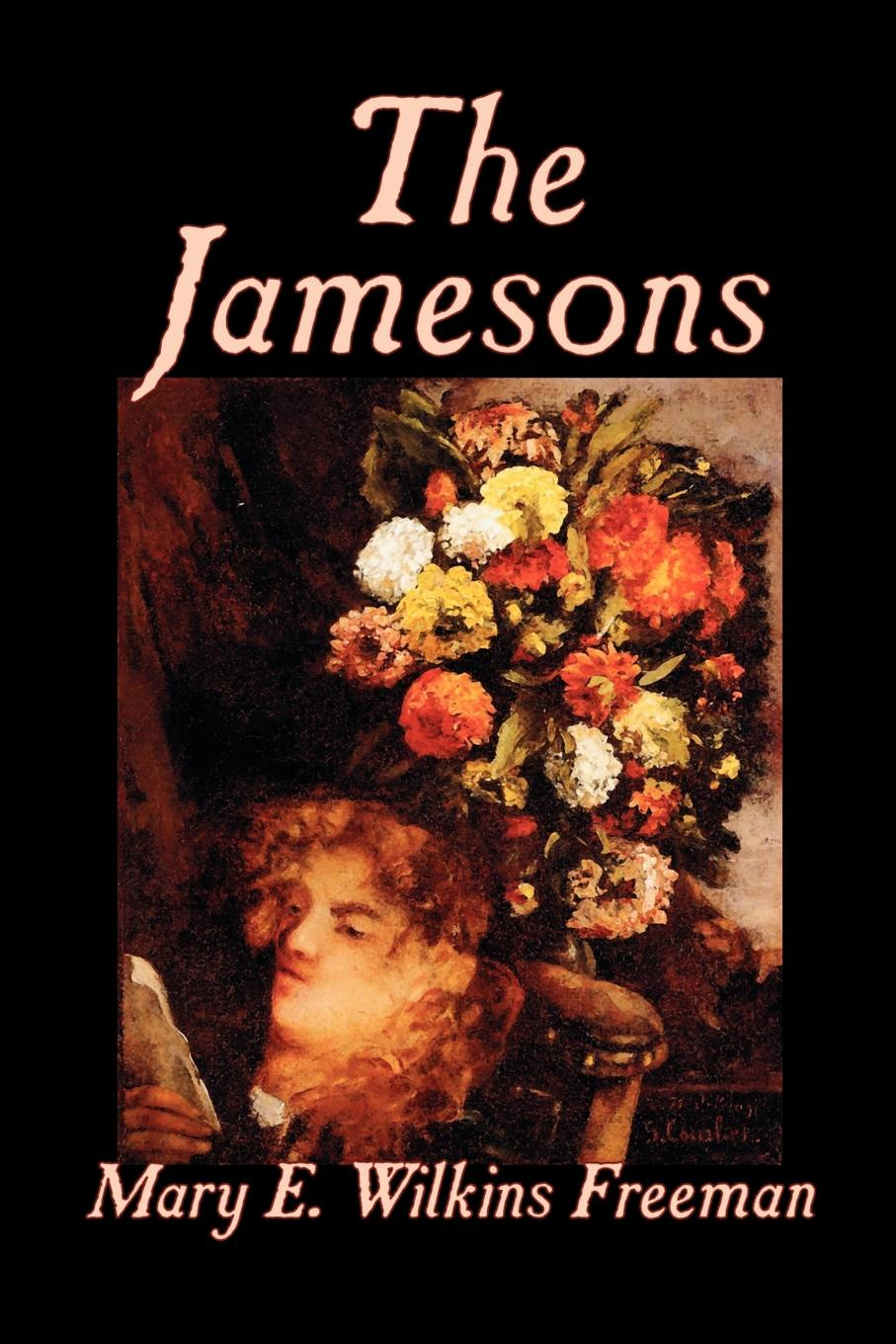 Mary E. Wilkins-Freeman The Jamesons by Mary E. Wilkins-Freeman, Fiction kelly e he said she said
