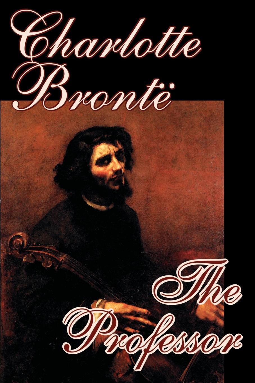 Charlotte Bronte The Professor by Charlotte Bronte, Fiction