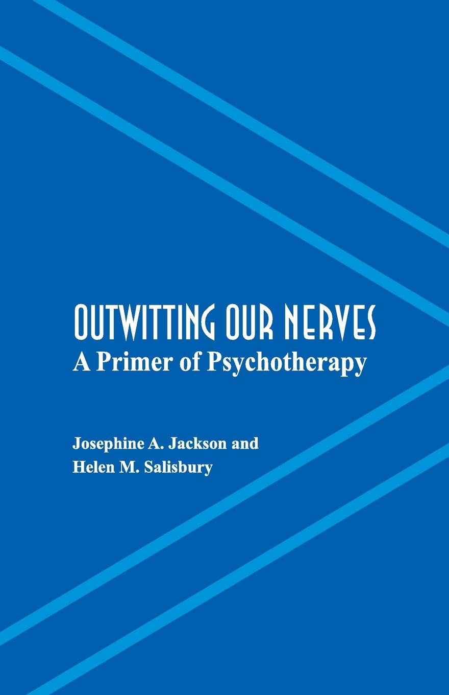 Josephine A. Jackson, Helen M. Salisbury Outwitting Our Nerves. A Primer of Psychotherapy helen dickson a scoundrel of consequence