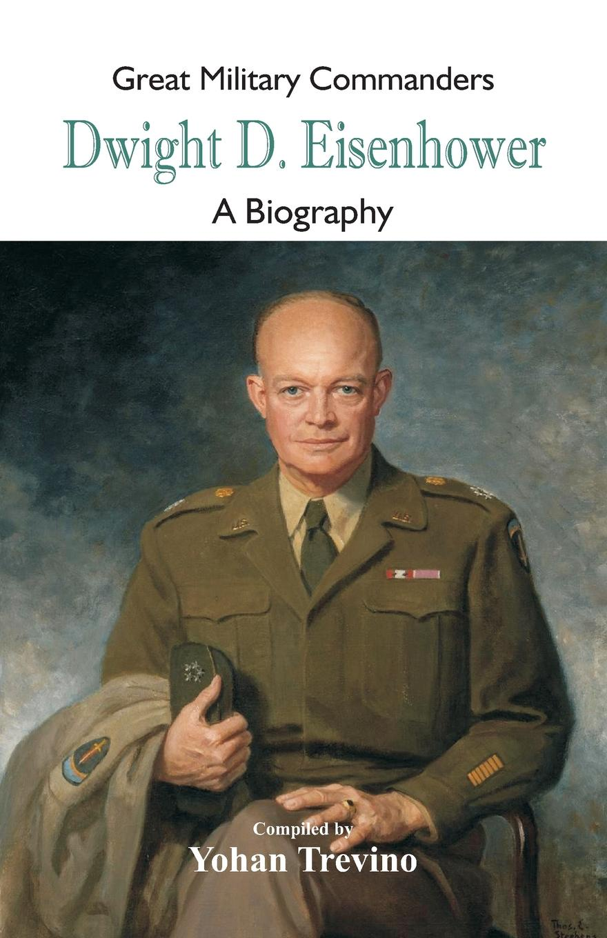 Great Military Commanders - Dwight D. Eisenhower. A Biography charles richard tuttle the centennial northwest an illustrated history of the northwest being a full and complete civil political and military history of this great section of the united states from its earliest settlement to the present time