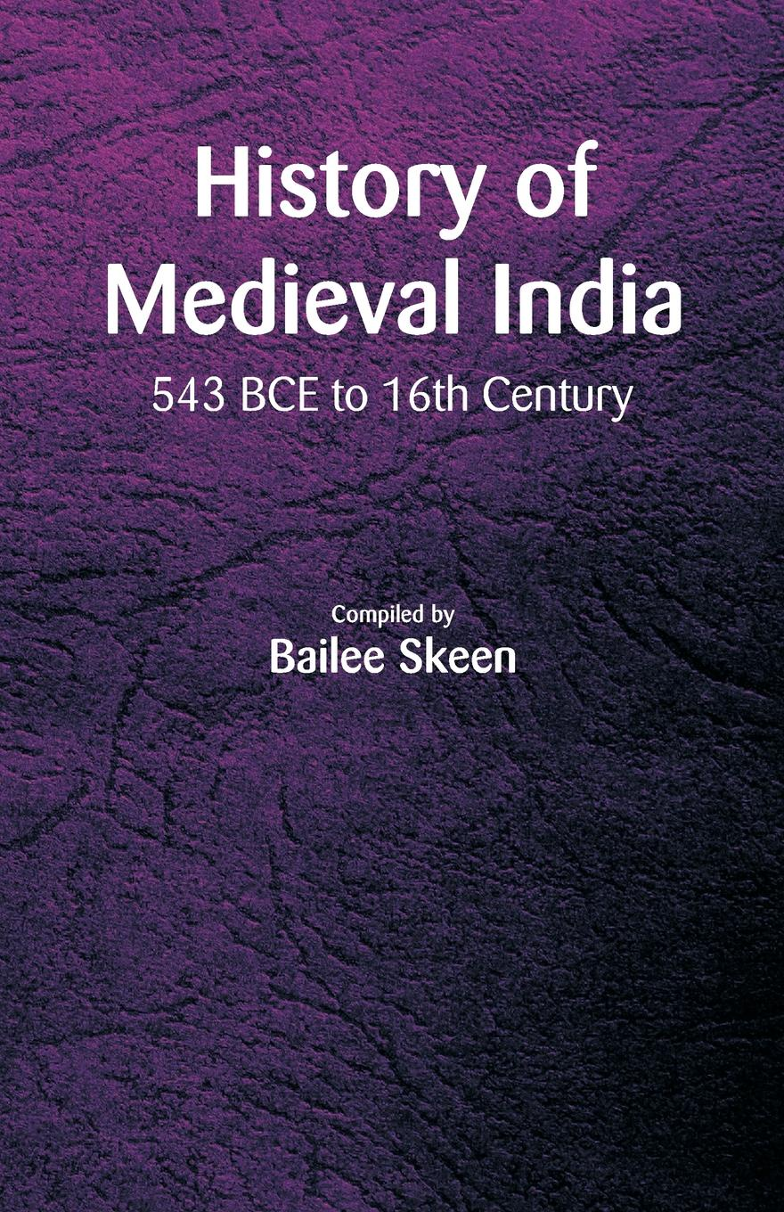 цена на History of Medieval India - 543 BCE to 16th Century