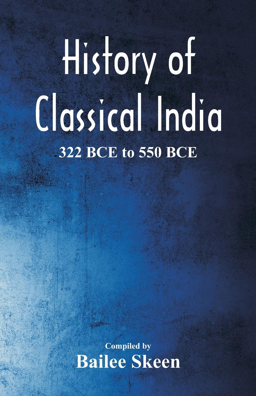 цена на History of Classical India - 322 BCE to 550 BCE
