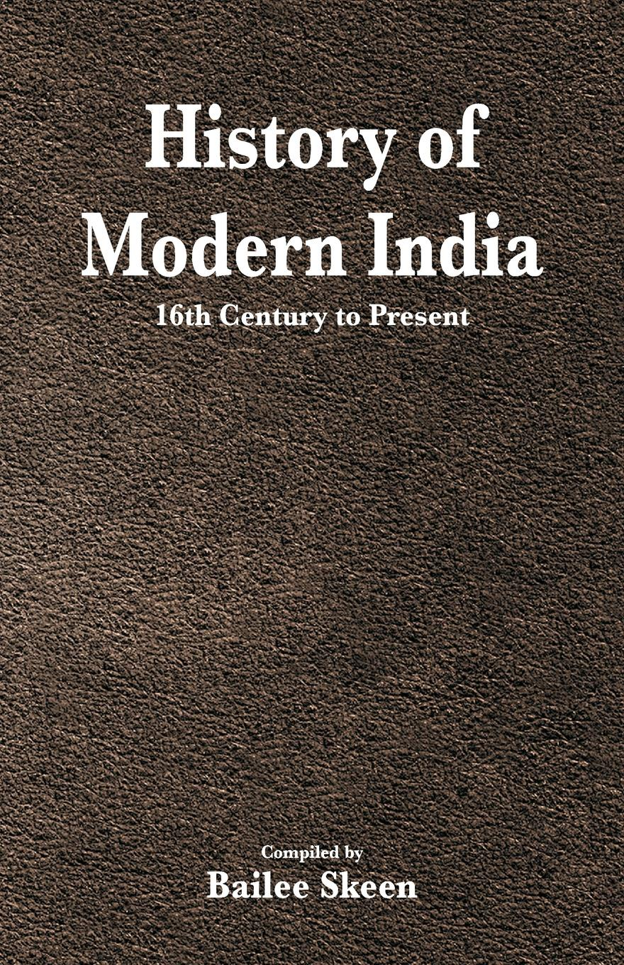 History of Modern India - 16th Century to Present william abbatt a history of the united states and its people from their earliest records to the present time volume 6