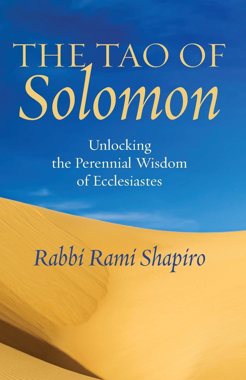 Rami Shapiro The Tao of Solomon. Unlocking the Perennial Wisdom of Ecclesiastes the tao of meow