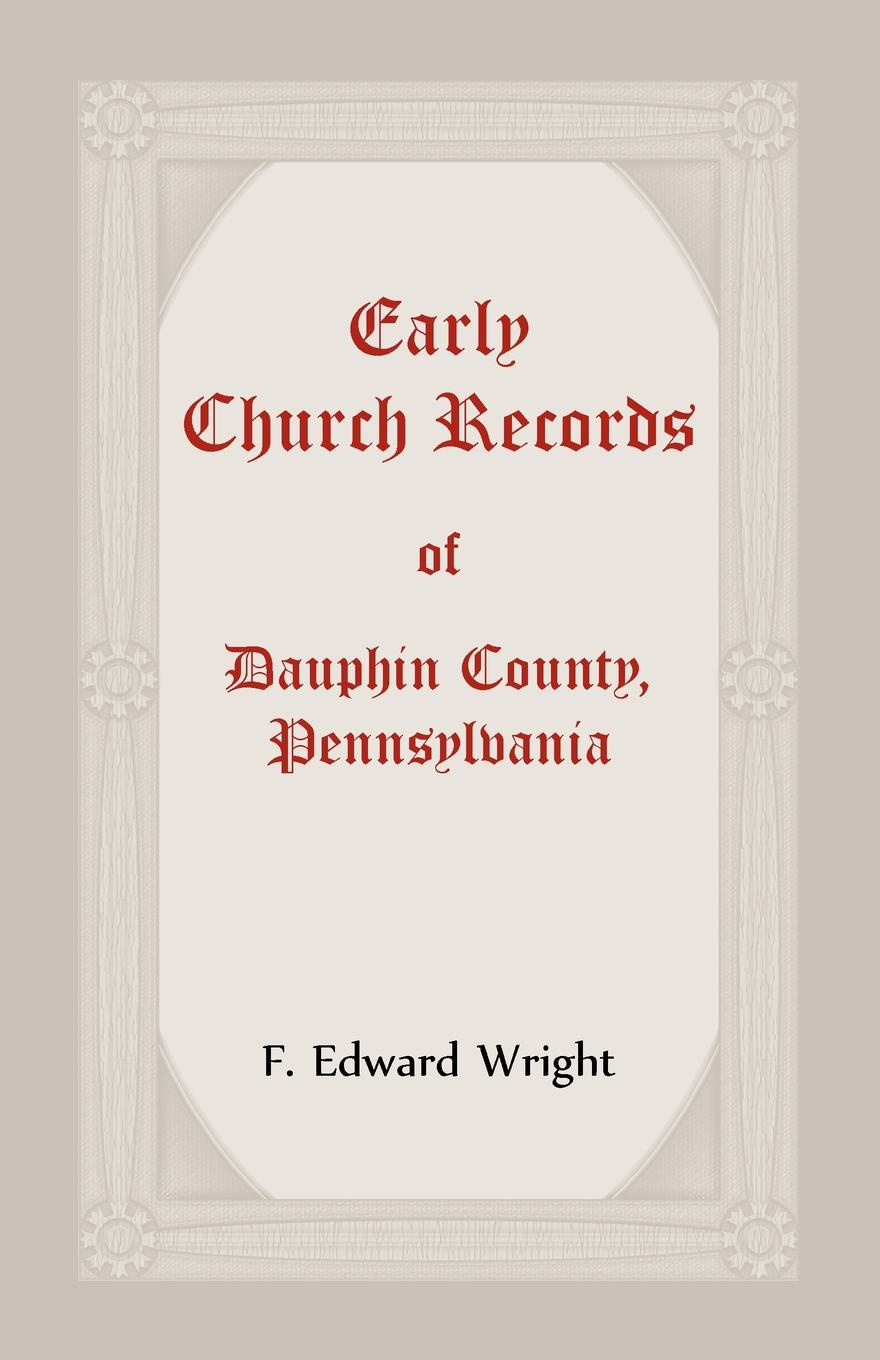 F. Edward Wright Early Church Records Of Dauphin County, Pennsylvania george warne labaw preakness and the preakness reformed church passaic county new jersey