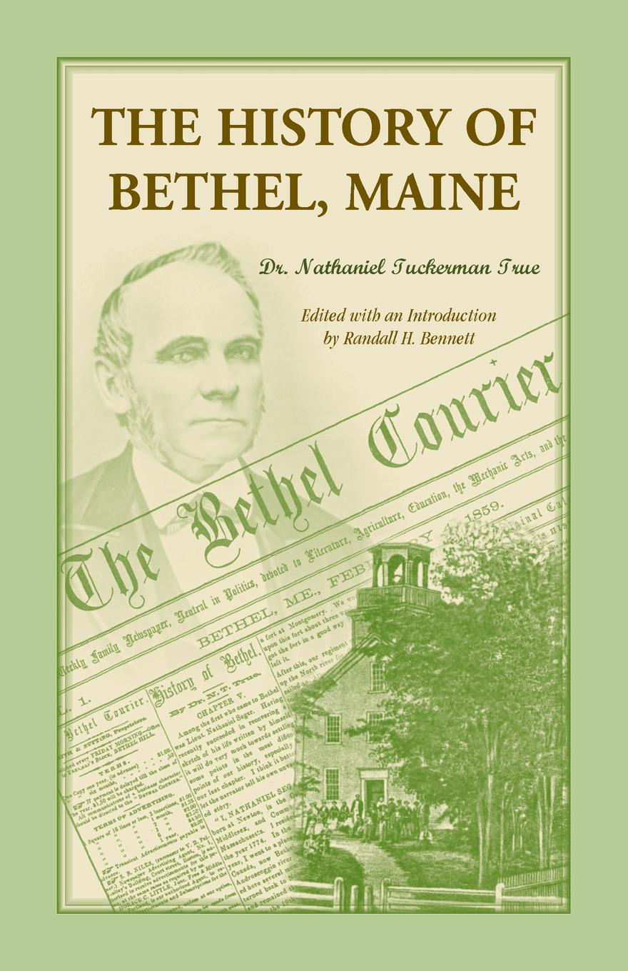 Nathaniel T True The History of Bethel, Maine william e unrau h craig miner the kansa indians a history of the wind people 1673 1873