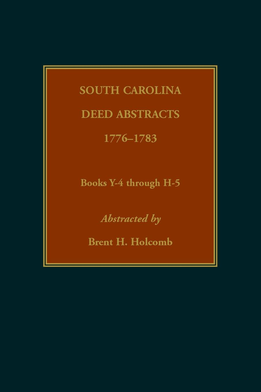 Brent Holcomb South Carolina Deed Abstracts, 1776-1783, Books Y-4 through H-5 стоимость