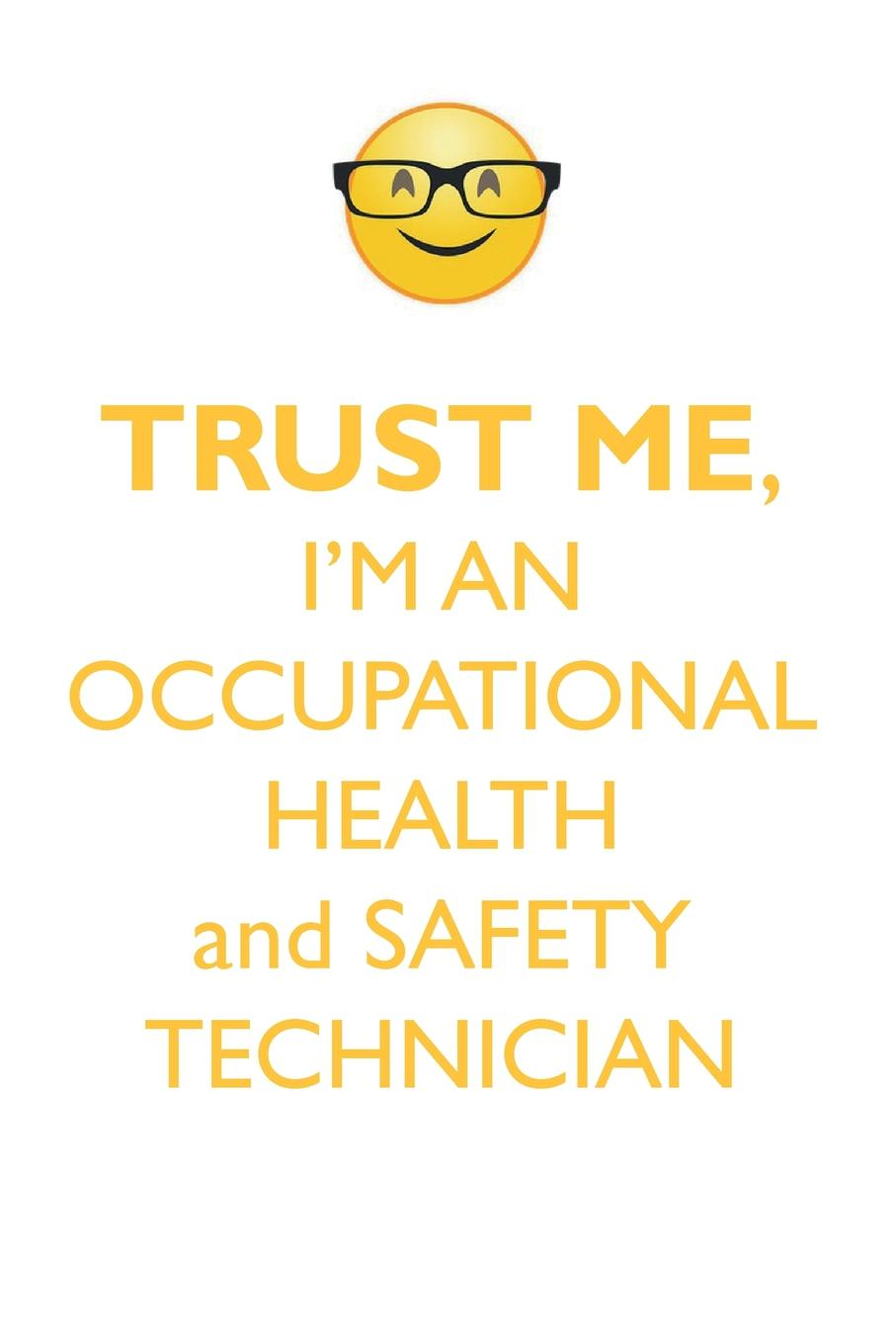 TRUST-ME-IM-AN-OCCUPATIONAL-HEALTH-and-SAFETY-TECHNICIAN-AFFIRMATIONS-WORKBOOK-Positive-Affirmations-Workbook-Includes-Mentoring-Questions-Guidance-Su