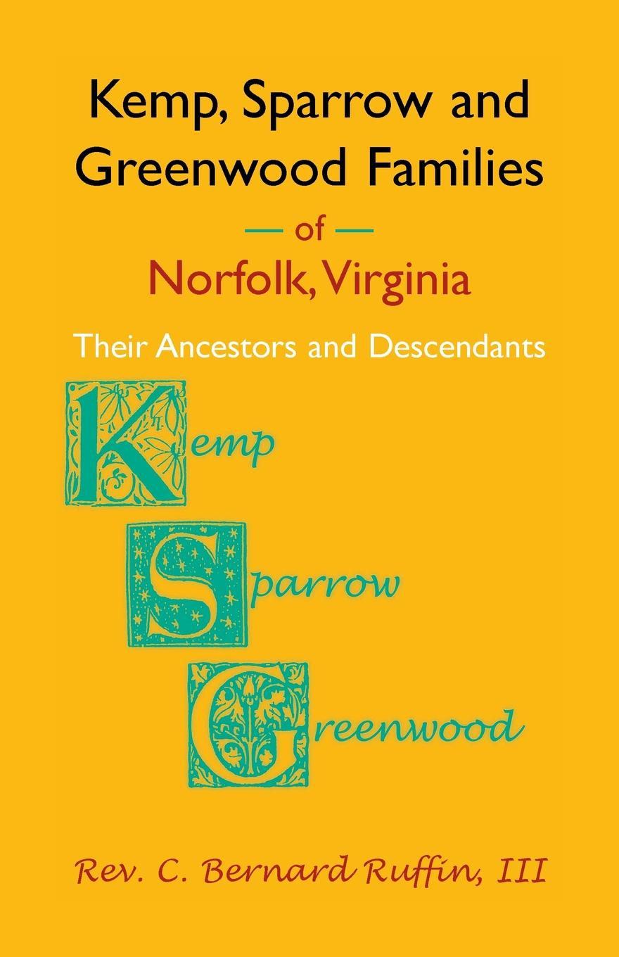 C. Bernard Ruffin Kemp, Sparrow and Greenwood Families of Norfolk, Virginia. Their Ancestors and Descendants martin wood the family and descendants of st thomas more