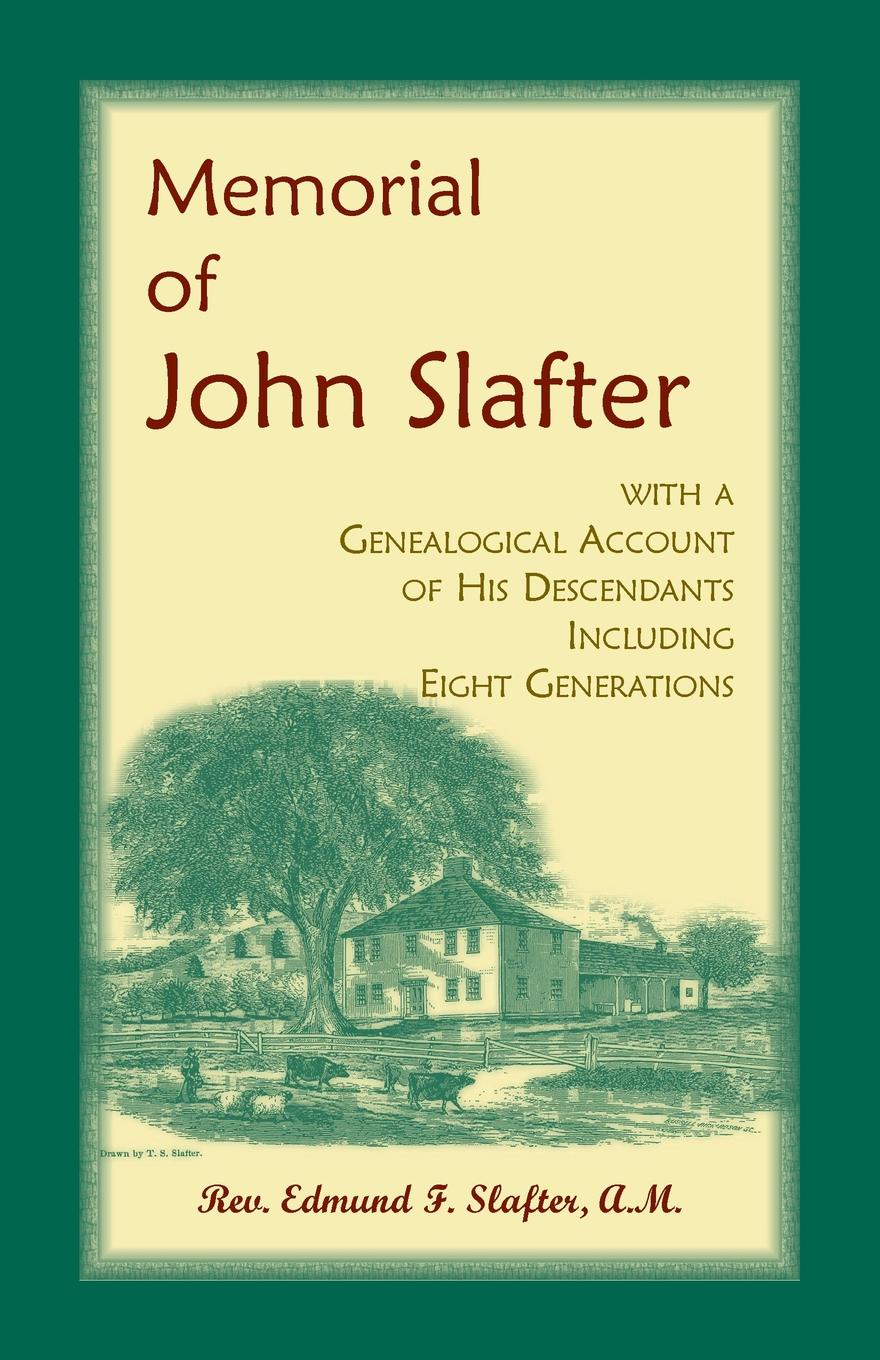 Edmund F Slafter Memorial of John Slafter, with a Genealogical Account of His Descendants Including Eight Generations redington carter john redington of topsfield massachusetts and some of his descendants with notes on the wales family