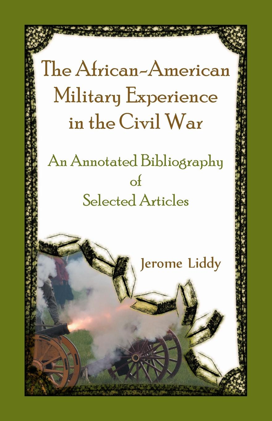 Фото - Jerome Liddy The African-American Military Experience in the Civil War. An Annotated Bibliography of Selected Articles the african union right of intervention