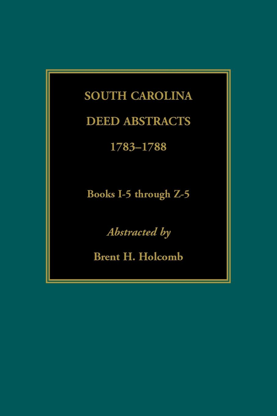 Brent Holcomb South Carolina Deed Abstracts, 1783-1788, Books I-5 through Z-5 north carolina dept of conservation and development the new north carolina in the advancing south