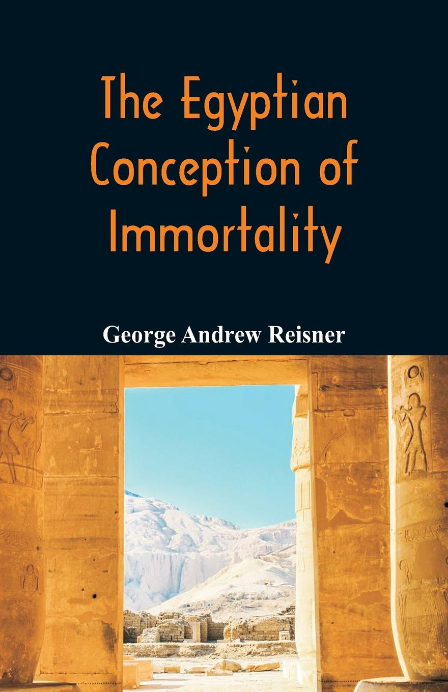 George Andrew Reisner The Egyptian Conception of Immortality immortality бессмертие