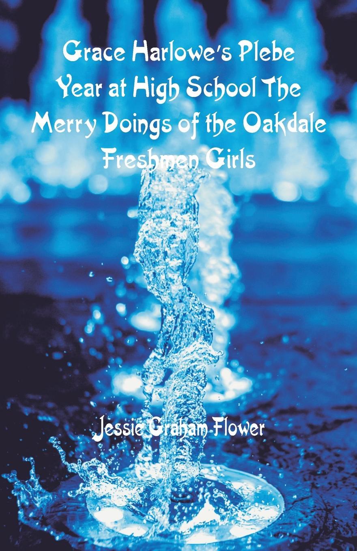 лучшая цена Jessie Graham Flower Grace Harlowe's Plebe Year at High School. The Merry Doings of the Oakdale Freshmen Girls