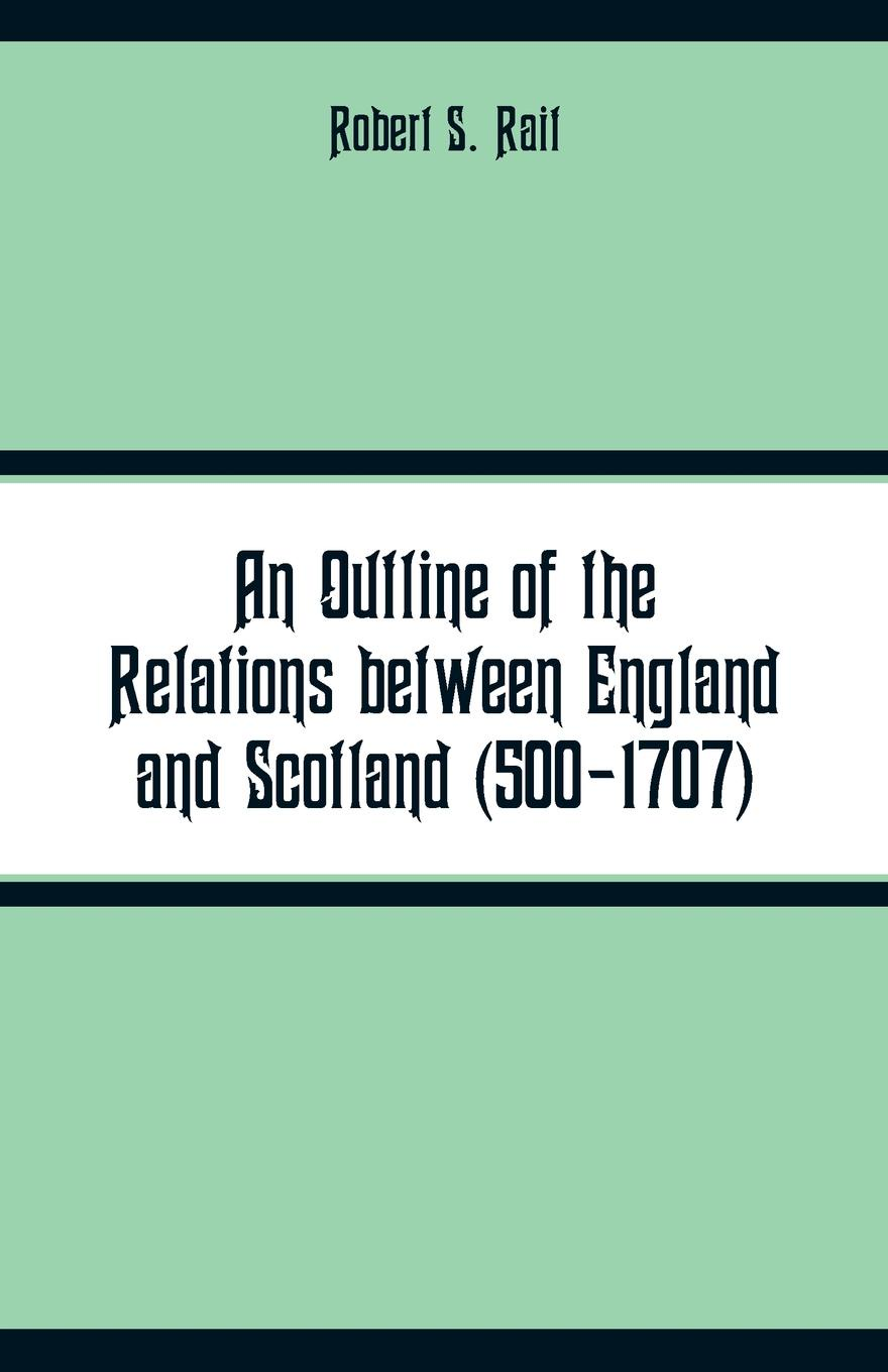 Robert S. Rait An Outline of the Relations between England and Scotland (500-1707) фреза chuanmutong 1707