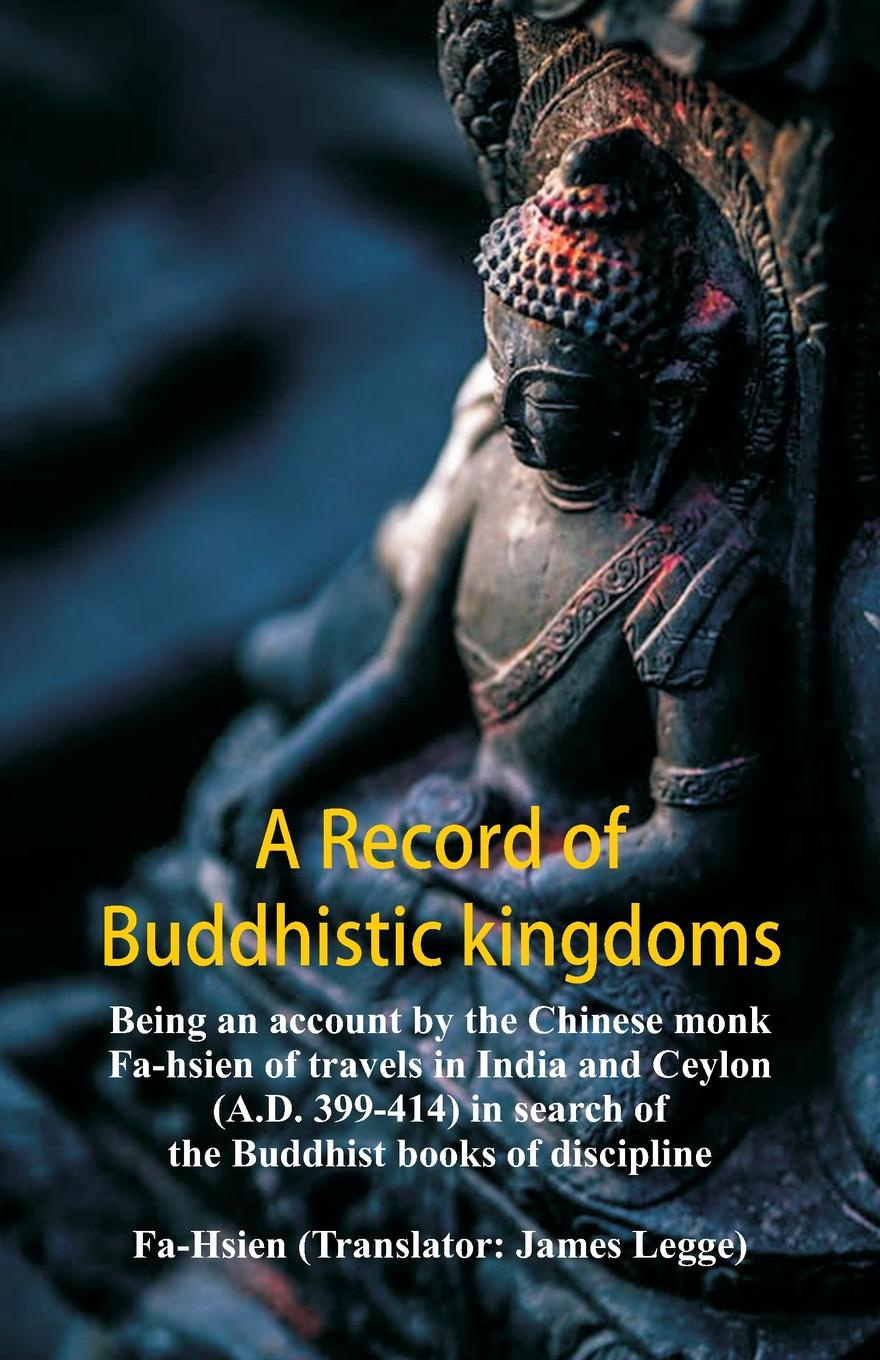 Fa-Hsien, James Legge A Record of Buddhistic kingdoms. being an account by the Chinese monk Fa-hsien of travels in India and Ceylon (A.D. 399-414) in search of the Buddhist books of discipline william hodges travels in india