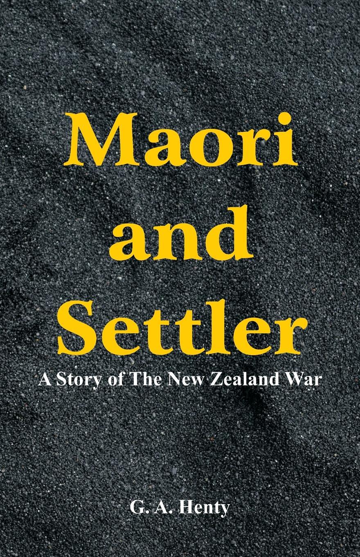 Фото - G. A. Henty Maori and Settler. A Story of The New Zealand War the maori people reader книга для чтения