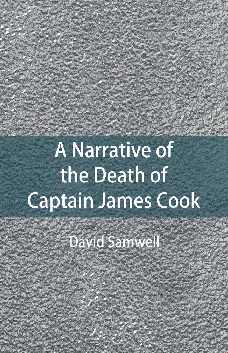 David Samwell A Narrative of the Death of Captain James Cook цена в Москве и Питере
